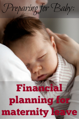 Financial things to think about to get ready for maternity leave.