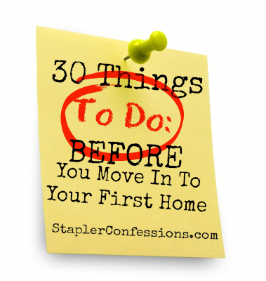 30 Things To Do Before You Move in to Your First Home