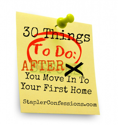 30 Things To Do AFTER You Move in to Your First Home
