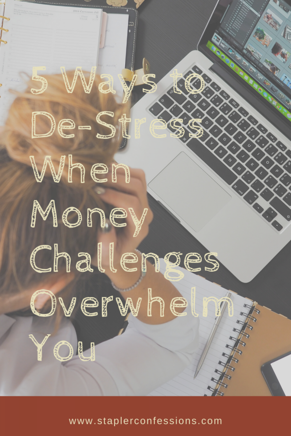 5 Ways to De-Stress When Money Challenges Overwhelm You
